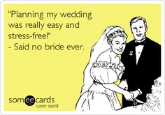 'Planning my wedding was really easy and stress-free!' - Said no bride ever.