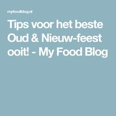 Tips voor het beste Oud & Nieuw-feest ooit! - My Food Blog