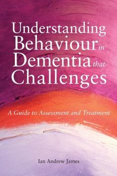 Dementia Books: Understanding Behaviour in Dementia That Challenges: A Guide to Assessment and Treatment by Ian Andrew James Dementia Symptoms, Dementia Care, Alzheimer's And Dementia, Vascular Dementia, Caregiver Quotes, Understanding Dementia, Alzheimers Awareness, Dementia Activities, Elderly Care