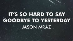 Jason Mraz - It's So Hard To Say Goodbye To Yesterday [Official Audio]  He did such a great job with this.  Beautiful