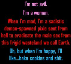 So don't piss me off cause I want cookies. . . & shit.