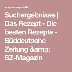 Suchergebnisse      Das Rezept - Die besten Rezepte - Süddeutsche Zeitung & SZ-Magazin