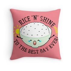 'Punny Yummy - Rice N Shine to The Best Day Ever' Throw Pillow by PunnyGarden Cute Puns, Funny Cute, Silly Quotes, Cute Words, Food Puns, Filipino Food, Funny Cards, Best Day Ever, Pinoy