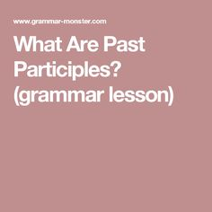 What Are Past Participles? (grammar lesson)