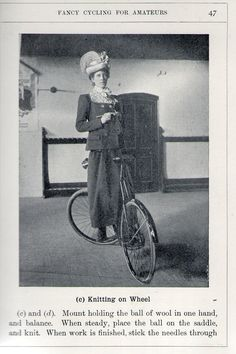 """""""Mount holding the ball of wool in one hand, and balance. When steady, place the ball on the saddle and knit. When work is finished, stick the needles through the ball, place latter on the saddle and ride off"""" Isabel Marks in """"Fancy Cycling"""""""