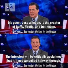 Colbert talking about Whedon. Not sure if laughing or crying.