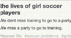 she never even tries to get out of soccer, she goes...and goes