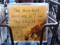 """The shortest sentence is """"I am"""". The longest sentence is """"I do"""".    言うは易し、行うは難しってところでしょうか"""