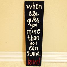 When life gives you more than you can stand kneel small wooden sign on Etsy, $20.00