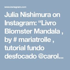 "Julia Nishimura on Instagram: ""Livro Blomster Mandala , by # mariatrolle , tutorial fundo desfocado @carolpafiadache 😍💚💛💙🇧🇷🇧🇷#nossa_vida_colorida #livrodecolorir…"""