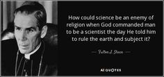 Fulton J. Sheen quote: How could science be an enemy of religion ...
