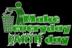 Earth Day - Make everyday EARTH day