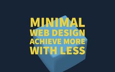 Minimal Web Design – Achieve More with Less