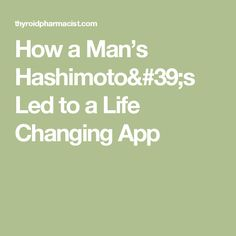 How a Man's Hashimoto's Led to a Life Changing App