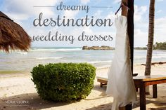 4 perfect beach bridal gowns for your big day! | Destination Wedding Dresses