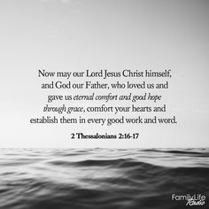 Now may our Lord Jesus Christ himself, and God our Father, who loved us and gave us eternal comfort and good hope through grace, comfort your hearts and establish them in every good work and word. Peace Bible Verse, Bible Truth, Scripture Quotes, Jesus Quotes, Bible Scriptures, Jesus Loves Us, How He Loves Us, Faith Prayer, Faith In God