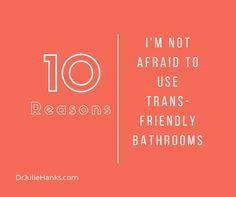 10 Reasons I'm Not Afraid to Use Trans-Friendly Bathrooms | Dr. Julie Hanks, LCSW | Emotional Health & Relationship Expert | Media Personality | Author | Songwriter | Speaker