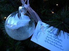 "DIY Angel Feather Ornament.. the phrase is heart warming~ but you can always sub it out for something you want. ""I'm an Angel Feather,  Sent from God Above,  To Serve as a Reminder,  Of His Most Gracious Love.  It's from your Guardian Angel,  that God himself assigned to you,  And fell out in his struggles,  as he protected you.  Each time you almost stumble,  Each time you nearly fall,  Remember to,  Thank God and his Angels  for answering your call!"""