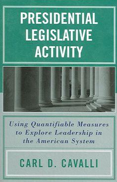 Precision Series Presidential Legislative Activity: Using Quantifiable Measures To Explore Leadership In The American System