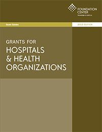 Grants for Hospitals & Health Organizations - 2013 Digital Edition