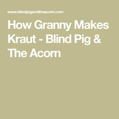 How Granny Makes Kraut - Blind Pig & The Acorn