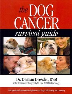 The Dog Cancer Survival Guide: Full Spectrum Treatments to Optimize Your Dog's Life Quality & Longevity