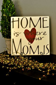 HOME is where your MOM is VINYL lettering wood sign  I've seen this several different ways...just love the sentiment!