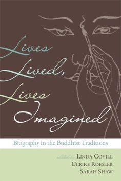 Lives Lived Lives Imagined: Biography In The Buddhist Traditions PDF