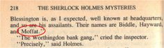A murderer named Moffat in a Sherlock Holmes story. How appropriate. <--- What if Moffat is a Time Lord and actually went back in time to put his name inside of a Sherlock book? Sherlock Holmes Stories, Sherlock Fandom, Fandoms, Mrs Hudson, Sherlolly, Steven Moffat, 221b Baker Street, Moriarty, John Watson