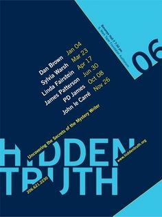 "I think this poster is very cleverly designed: hiding the event title ""Hidden Truth."" The poster uses four colors, but provides significant contrast, which makes it easily to read. The poster also makes interesting use of rotated text and shapes, but organizes each ""section"" of information (e.g., the featured writers and relevant dates) in a block to reduce visual confusion."