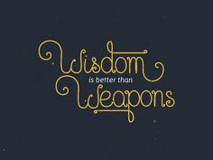 Wisdom is better than weapons of war