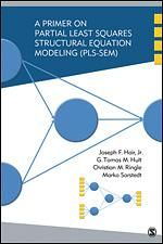 A primer on partial least squares structural equation modeling (PLS-SEM) / Joseph F. Hair, Jr., G. Tomas M. Hult, Christian M. Ringle, Marko Sarstedt