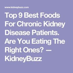 Top 9 Best Foods For Chronic Kidney Disease Patients. Are You Eating The Right Ones? Foods Good For Kidneys, Kidney Biopsy, Kidney Recipes, Kidney Foods, Diet Recipes, Kidney Friendly Foods, Kidney Disease Symptoms, Kidney Health, Health