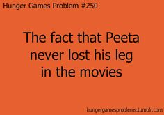 Hunger Games Problem #250- the fact that Peeta never lost his leg in the movies
