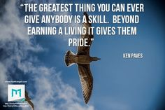 """""""The Greatest Thing You Can Ever Give Anybody is a Skill.  Beyond Earning a Living it Gives Them Pride""""  Ken Paves   #FaveQuote #QuoteOfTheDay #Quote #TonyRobbins #Motivation #Coaching #KenPaves #change #PersonalDevelopment #LifeCoach #progress #Instagood #happy #SelfLove #KeyToSuccess #Wisdom  #inspiration #life #success  #Quotes"""