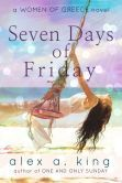 (A Smart Literary Adventure by Bestselling Author Alex A. King! Seven Days of Friday has 4.4 Stars with 134 Reviews on Amazon)
