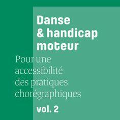 DANSE & HANDICAP MOTEUR, POUR UNE ACCESSIBILITÉ DES PRATIQUES CHORÉGRAPHIQUES VOL.2 - 2015 - 15HA.FER/2