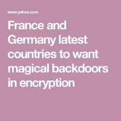 France and Germany latest countries to want magical backdoors in encryption