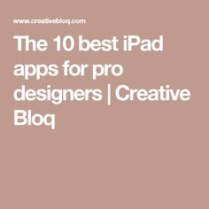 The 10 best iPad apps for pro designers | Creative Bloq