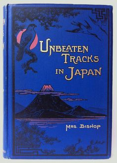 Unbeaten Tracks in Japan, A Record of Travels in the Interior including Visits to the Aborigines of Yezo and the Shrines of Nikkô and Isé by Mrs. J. F. Bishop, London: George Newnes, Limited, 1900 New edition | Beautiful Antique Books