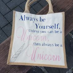 'Always be yourself unless you can be a unicorn, then always be a unicorn' #handpainted jute and canvas bag painted by me! Love Sarky Moo xx