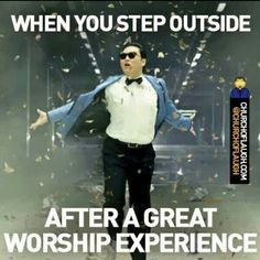 Exactly how I feel after a great worship service. Especially the youth rally's!