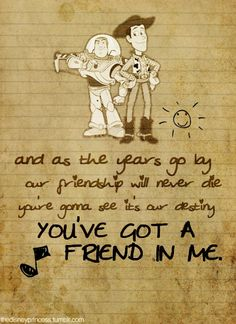 Youve Got a friend in me. #quotes sayings