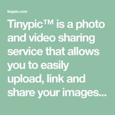 Tinypic™ is a photo and video sharing service that allows you to easily upload, link and share your images and videos on MySpace®, eBay®, blogs and message boards. No account required, upload your photos and videos today!