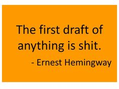 yes, indeed.      ~A little inspirational quote for writers struggling to get words to paper- courtesy of Ernest Hemingway~