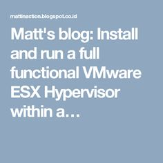 Matt's blog: Install and run a full functional VMware ESX Hypervisor within a…