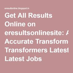 Get All Results Online on eresultsonlinesite: Accurate Transformers Latest Jobs Opening 2016 Online Apply