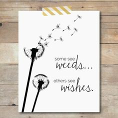"""""""some see weeds... others see wishes."""" FREE printable."""