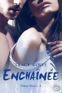 Ethan Frost, Tome 2 : Enchaînée - Tracy Wolff