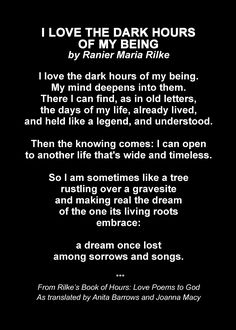 """Poem: """"I Like the Dark Hours of My Being"""" (from """"The Book of Hours"""") - by Rainer Maria Rilke. The Words, Cool Words, Rainer Maria Rilke, Beautiful Poetry, Beautiful Words, Sylvia Plath, John Keats, Emily Dickinson, Anais Nin"""